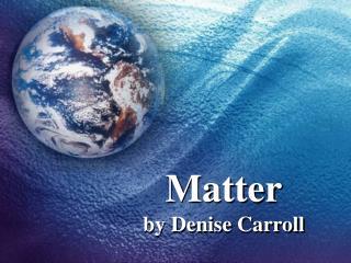 Matter by Denise Carroll
