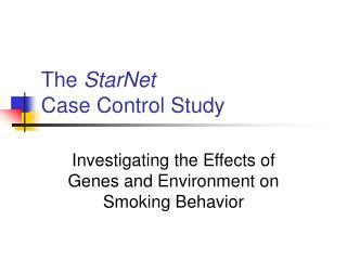 The StarNet Case Control Study