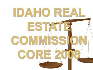 IDAHO REAL ESTATE COMMISSION CORE 2008