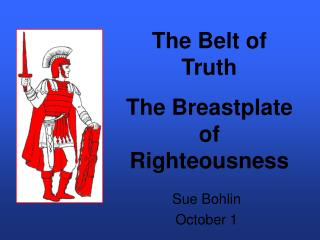 The Belt of Truth The Breastplate of Righteousness