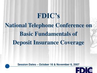FDIC s National Telephone Conference on Basic Fundamentals of Deposit Insurance Coverage