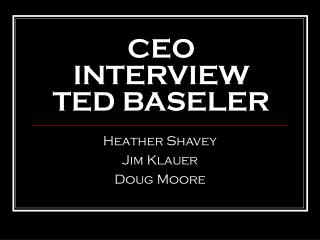 Chief INTERVIEW TED BASELER