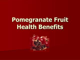Pomegranate Fruit Health Benefits