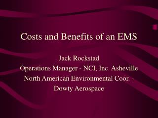 Expenses and Benefits of an EMS Jack Rockstad Operations Manager - NCI, Inc. Asheville North American Environmental Coo