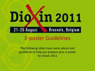 The accompanying slides have some counsel and rules to assist you with setting up your e-blurb for Dioxin 2011
