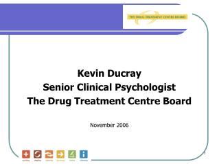 Kevin Ducray Senior Clinical Psychologist The Drug Treatment Center Board November 2006