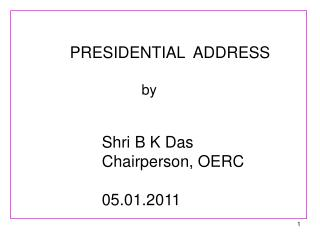 PRESIDENTIAL ADDRESS by Shri B K Das Chairperson, OERC 05.01.2011