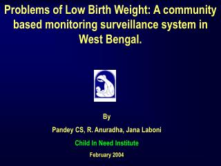 Issues of Low Birth Weight: A group based observing observation framework in West Bengal.