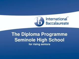 The Diploma Program Seminole High School for rising seniors
