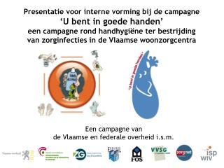 Presentatie voor interne vorming bij de campagne U twisted in goede handen een campagne rond handhygi ne ter bestrijdin