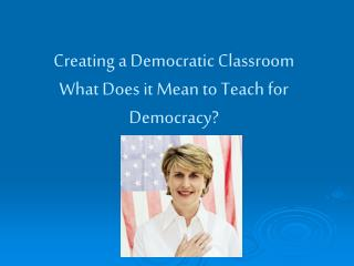Making a Democratic Classroom What Does it Mean to Teach for Democracy