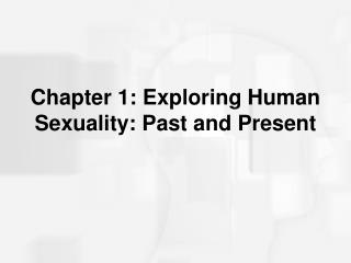 Section 1: Exploring Human Sexuality: Past and Present