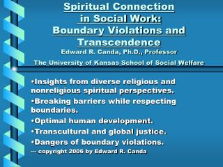 Profound Connection in Social Work: Boundary Violations and Transcendence Edward R. Canda, Ph.D., Professor The Univer