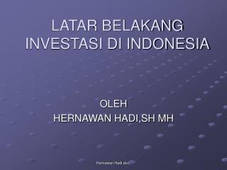 LATAR BELAKANG INVESTASI DI INDONESIA