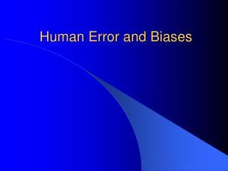 Human Error and Biases