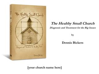 The Healthy Small Church Diagnosis and Treatment for the Big Issues by Dennis Bickers