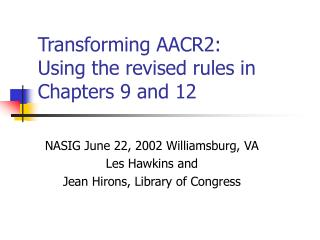 Changing AACR2: Using the reexamined rules in Chapters 9 and 12