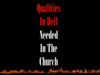 Qualities In Hell Needed In The Church