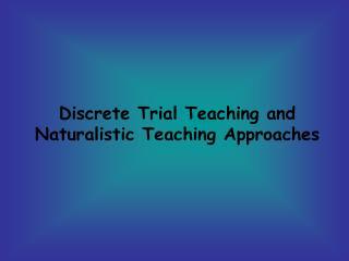 Discrete Trial Teaching and Naturalistic Teaching Approaches