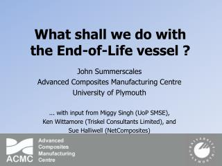 What might we do with the End-of-Life vessel
