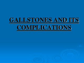 GALLSTONES AND ITS COMPLICATIONS