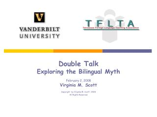 Twofold Talk Exploring the Bilingual Myth February 2, 2008 Virginia M. Scott Copyright by Virginia M. Scott 2008 All