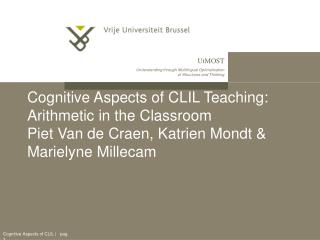 Psychological Aspects of CLIL Teaching: Arithmetic in the Classroom Piet Van de Craen, Katrien Mondt Marielyne Millecam