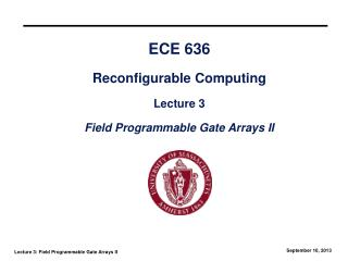 ECE 636 Reconfigurable Computing Lecture 3