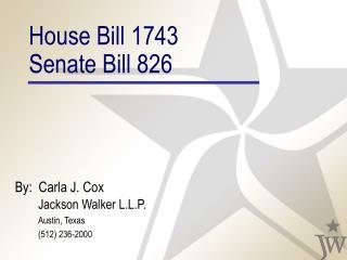 House Bill 1743 Senate Bill 826