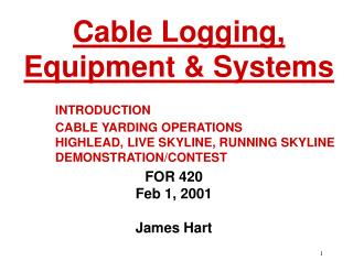 Presentation CABLE YARDING OPERATIONS HIGHLEAD, LIVE SKYLINE, RUNNING SKYLINE DEMONSTRATION