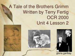 A Brothers' Tale Grimm Written by Terry Fertig OCR 2000 Unit 4 Lesson 2