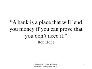 A bank is a place that will give you cash on the off chance that you can demonstrate that you wear t need it.