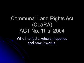 Shared Land Rights Act CLaRA ACT No. 11 of 2004