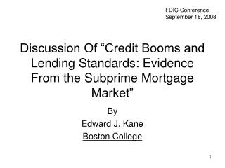Examination Of Credit Booms and Lending Standards: Evidence From the Subprime Mortgage Market