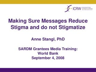 Verifying Messages Reduce Stigma and don't Stigmatize Anne Stangl, PhD SARDM Grantees Media Training: World Bank
