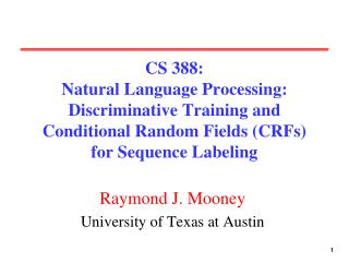 CS 388: Natural Language Processing: Discriminative Training and Conditional Random Fields CRFs for Sequence Labeling
