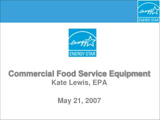 Business Food Service Equipment Kate Lewis, EPA May 21, 2007