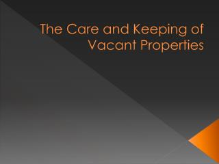 The Care and Keeping of Vacant Properties