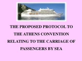 THE PROPOSED PROTOCOL TO THE ATHENS CONVENTION RELATING TO THE CARRIAGE OF PASSENGERS BY SEA
