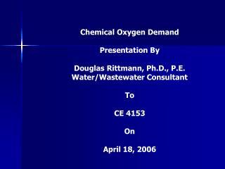 Synthetic Oxygen Demand Presentation By Douglas Rittmann, Ph.D., P.E. Water