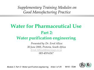 Water for Pharmaceutical Use Part 2: Water refinement designing Presented by Dr. Errol Allcoc 30 June 2005, Pret