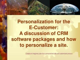 Personalization for the E-Customer: A talk of CRM programming bundles and how to customize a site.