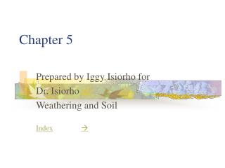 Arranged by Iggy Isiorho for Dr. Isiorho Weathering and Soil Index