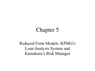 Diminished Form Models: KPMG s Loan Analysis System and Kamakura s Risk Manager