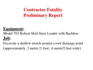 Gear: Model 703 Bobcat Skid-Steer Loader with Backhoe. Occupation: Excavate a shallow trench around a rooftop seepage p