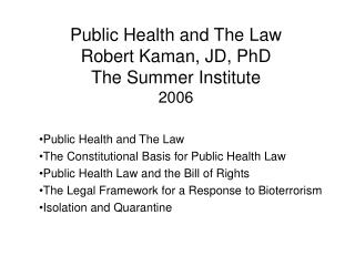 General Health and The Law Robert Kaman, JD, PhD The Summer Institute 2006