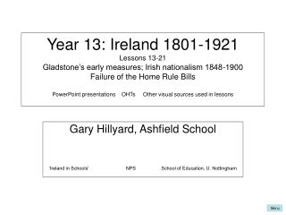Year 13: Ireland 1801-1921 Lessons 13-21 Gladstone s early measures; Irish patriotism 1848-1900 Failure of the Home Rul