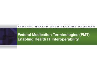 Government Medication Terminologies FMT Enabling Health IT Interoperability