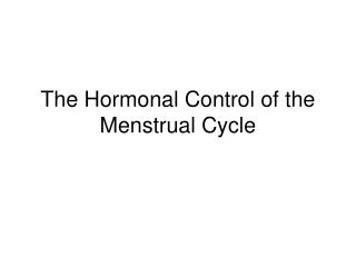 The Hormonal Control of the Menstrual Cycle