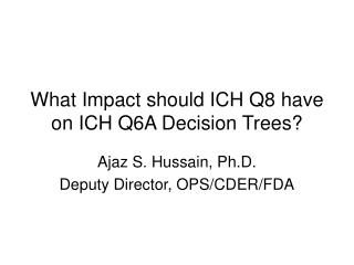 What Impact ought to ICH Q8 have on ICH Q6A Decision Trees